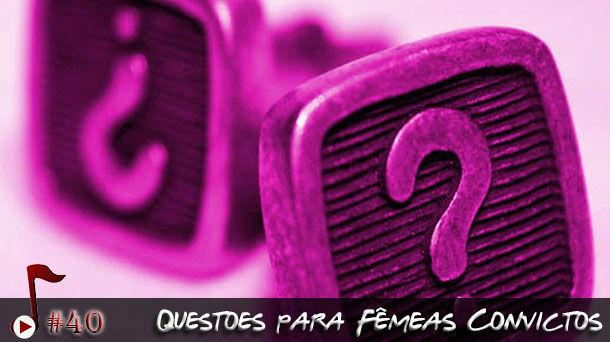Telhacast #40 – Questionamentos para Fêmeas Convictas