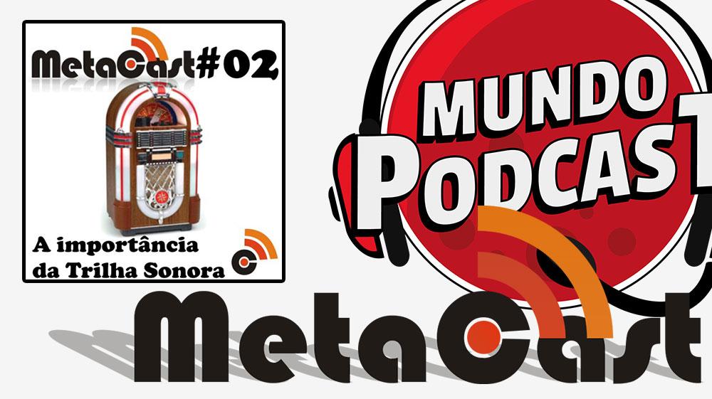 Metacast #2 - A Importncia da Trilha Sonora