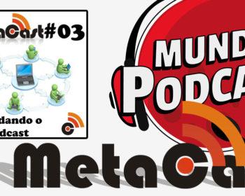 Metacast #3 - Hospedando o seu Podcast