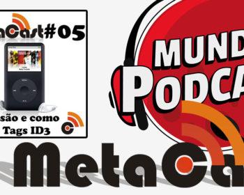 Metacast #5 - O que são e como editar Tags ID3
