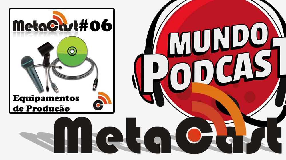 Metacast #6 - Equipamentos de Produção