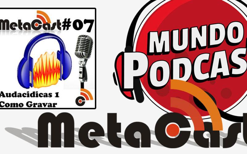 Metacast #7 - Audacidicas 1: Como Gravar