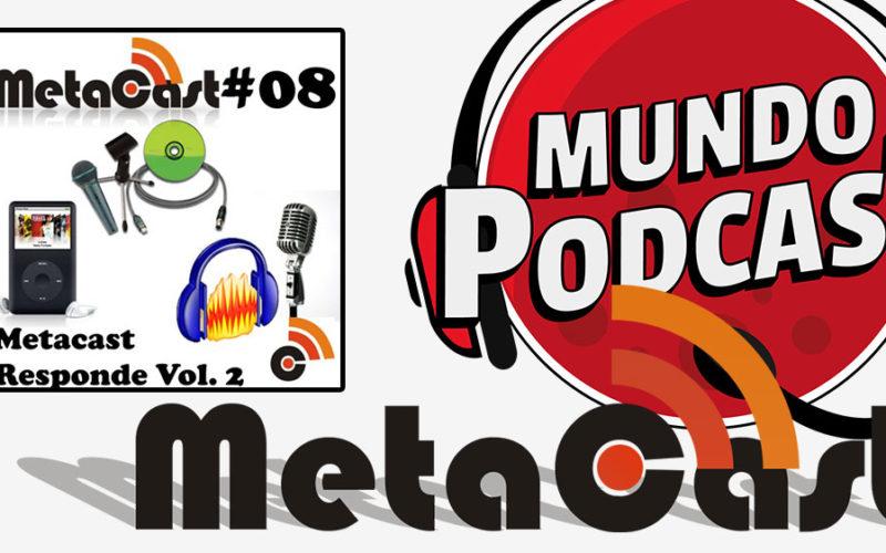 Metacast #8 - Metacast Responde Vol. 2