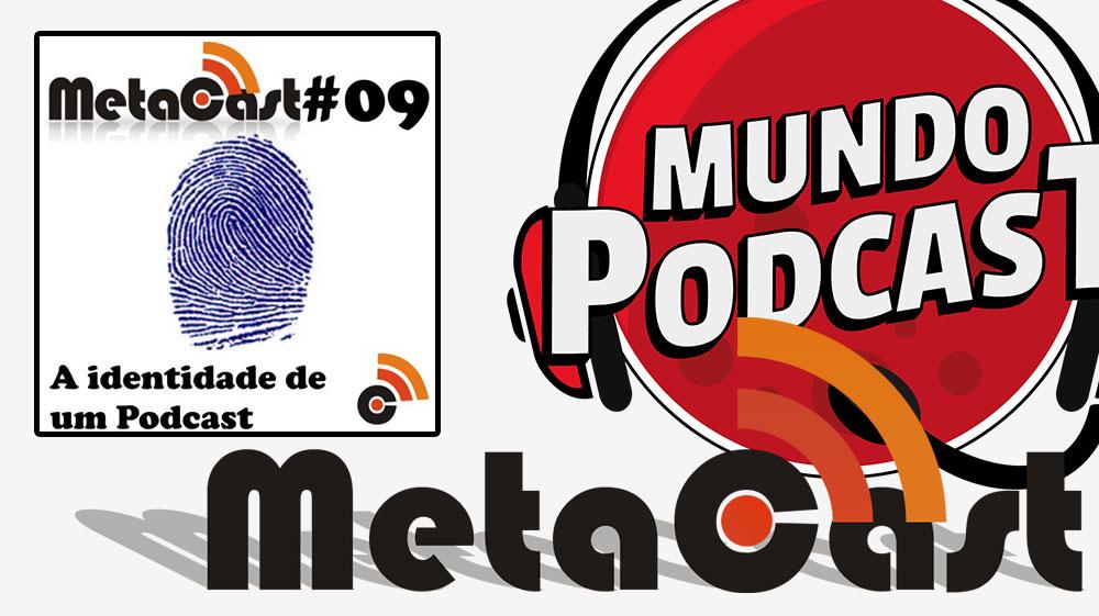 Metacast #9 - A Identidade de um Podcast