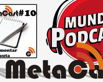 Metacast #10 - Como montar uma pauta