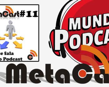 Metacast #11 - Onde se fala sobre o Podcast