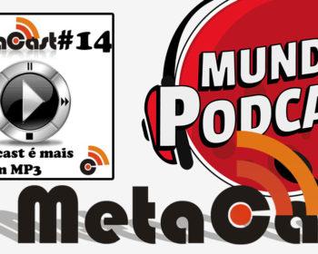 Metacast #14 - O Podcast é mais que um MP3
