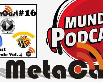 Metacast #16 - Metacast Responde Vol. 4