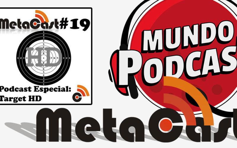 Metacast #19 - Podcast Especial: Target HD