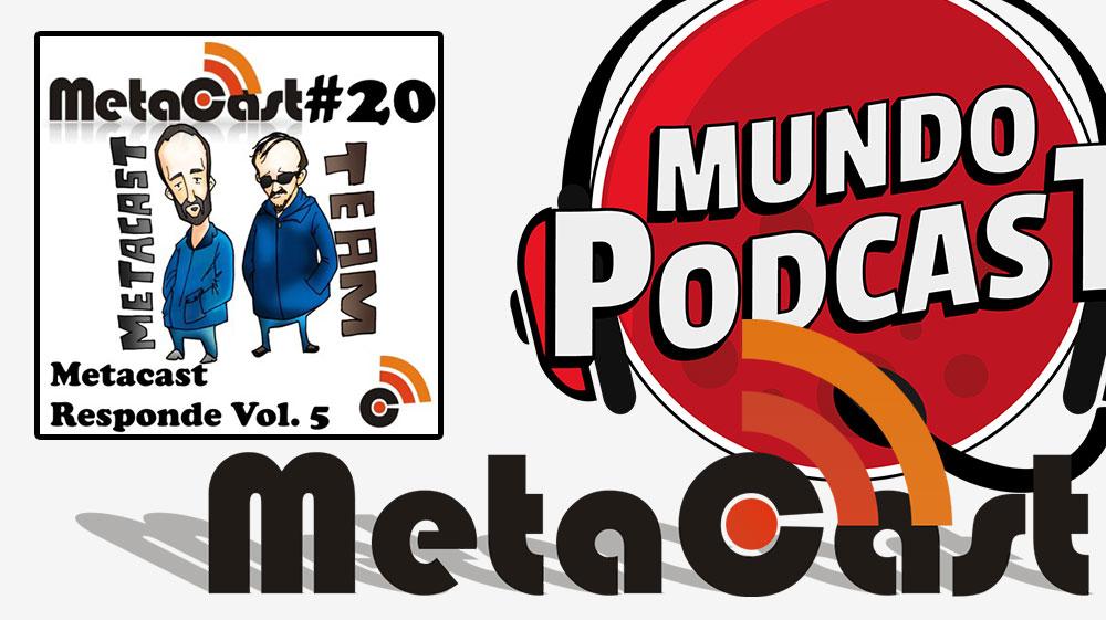 Metacast #20 - Metacast Responde vol. 5