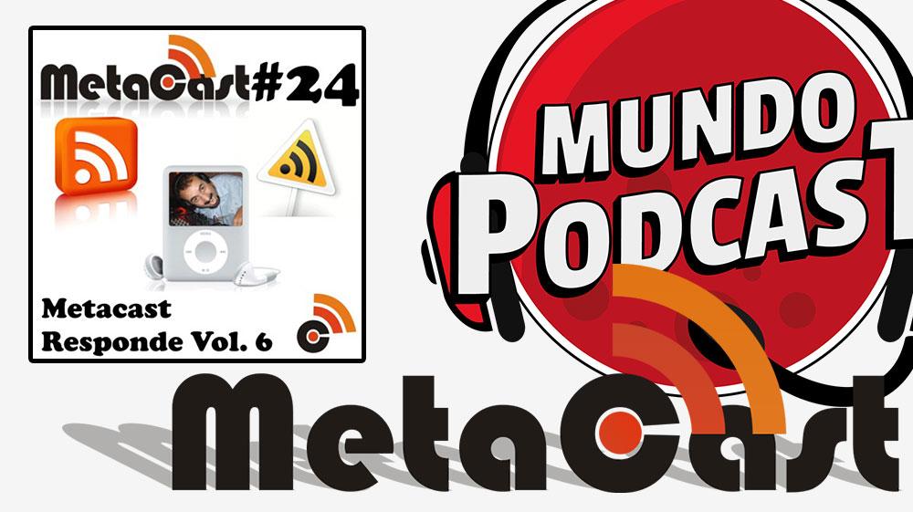 Metacast #24 - Metacast Responde vol. 6