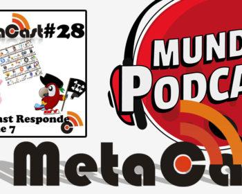 Metacast #28 - Metacast Responde Vol. 7