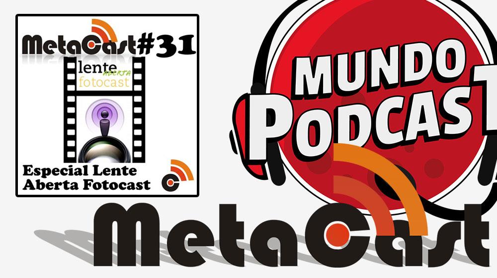 Metacast #31 - Especial Lente Aberta Fotocast