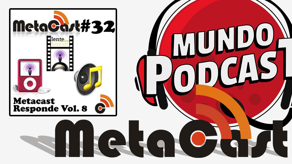 Metacast #32 - Metacast Responde Vol. 8