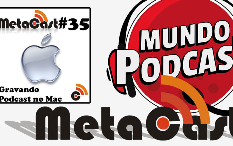 Metacast #35 - Gravando Podcast no Mac