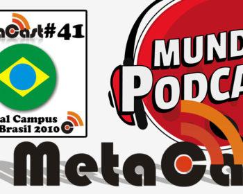 Metacast #41 - Especial Campus Party Brasil 2010