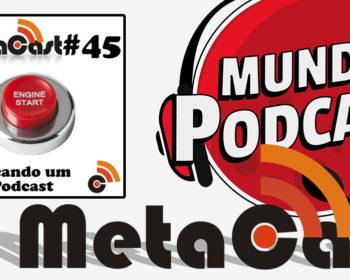 Metacast #45 - Começando um novo Podcast