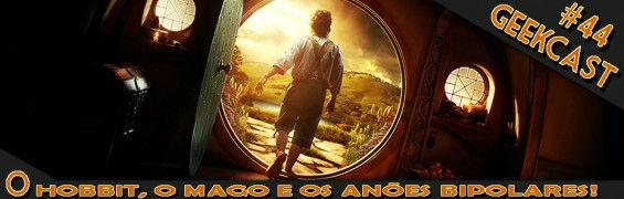 Geekcast #44 – O Hobbit, O Mago e os anões bipolares!