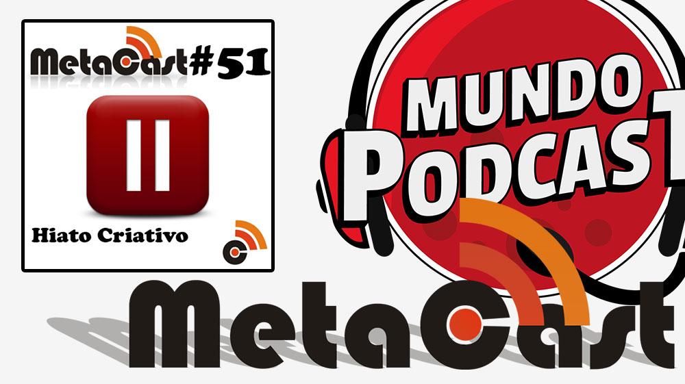 Metacast #51 - Hiatos Criativos