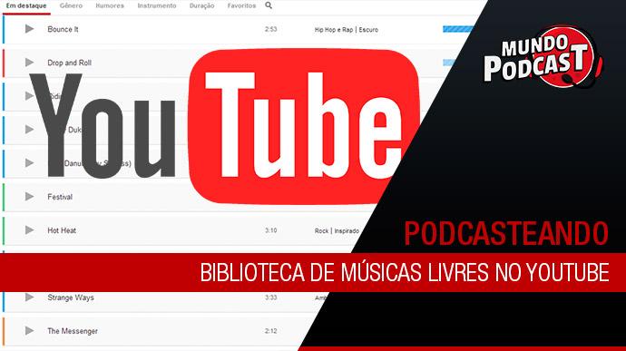 Biblioteca De Músicas Livres No Youtube Mundo Podcast