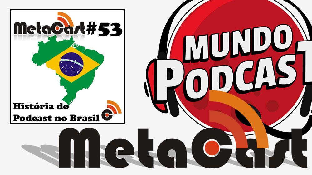 Metacast #53 - História do Podcast no Brasil