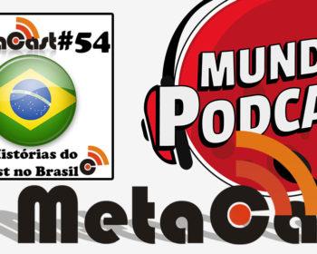 Metacast #54 - Mais Histórias do Podcast no Brasil