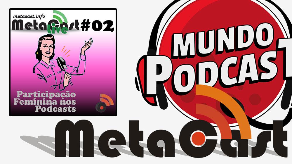 Metacast Live #2 - Participação Feminina nos Podcasts