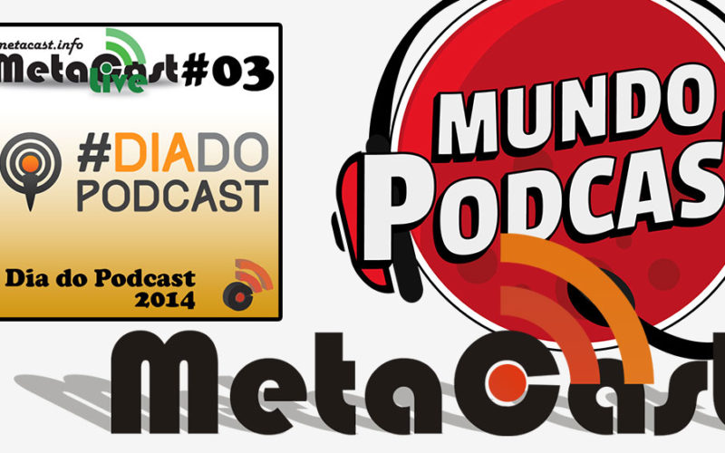 Metacast Live 03 - Dia do Podcast 2014