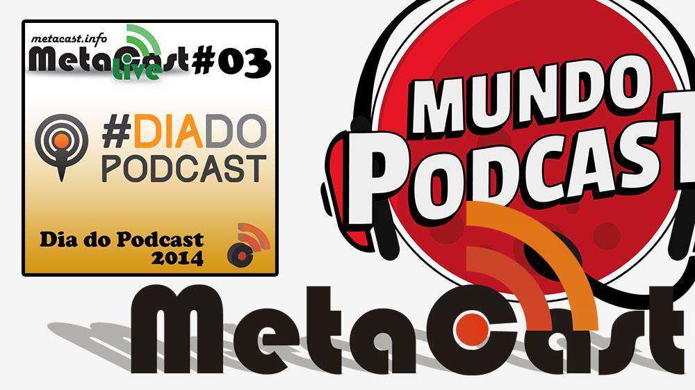 Metacast Live 03 - Dia do Podcast 2014