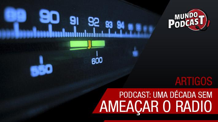 Podcast: uma década sem ameaçar o rádio