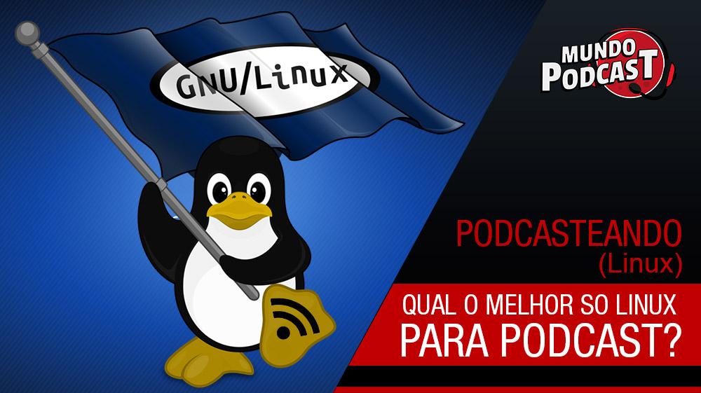 Qual o melhor SO Linux para podcast?