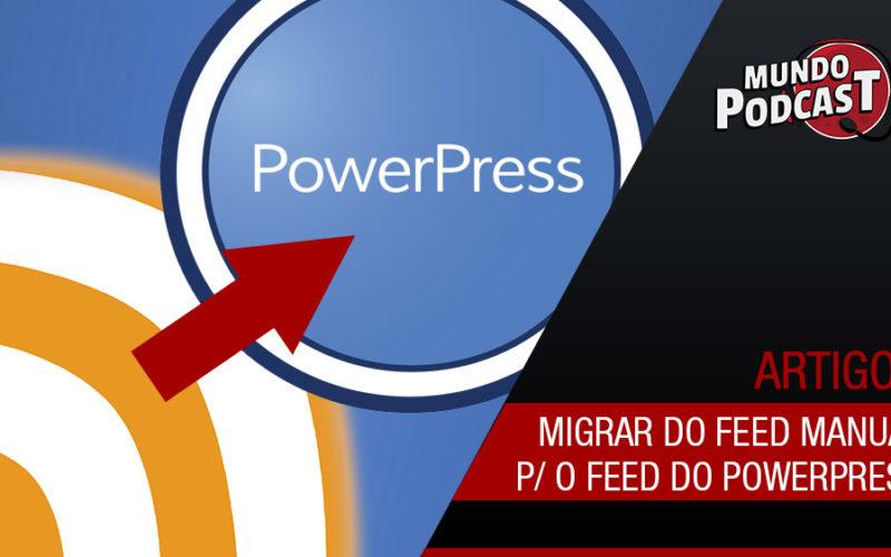 Migrar do feed manual para o feed do Powerpress