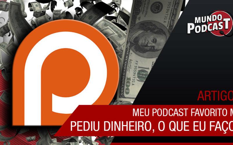 Meu podcast favorito me pediu dinheiro, o que eu faço?
