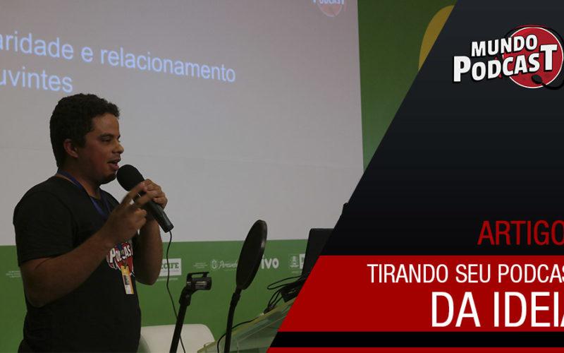 Tirando seu podcast da ideia - Campus Party Recife