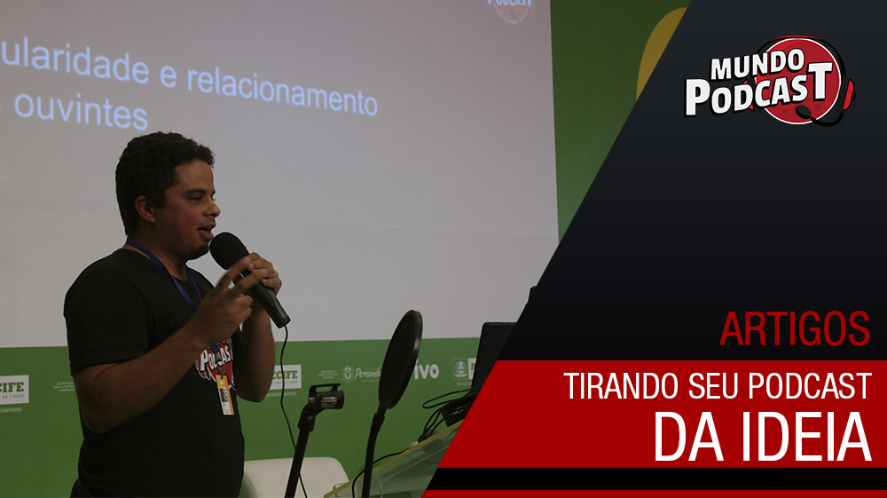 Tirando seu podcast da ideia - Campus Party Recife