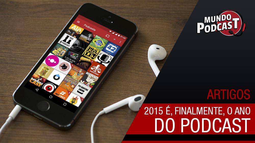 2015 está sendo ano do podcast, finalmente