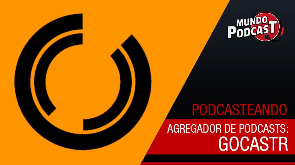 GoCastr - Novo agregador de podcasts