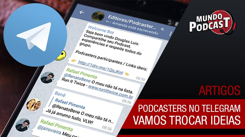 Podcasters no Telegram - Vamos trocar ideias