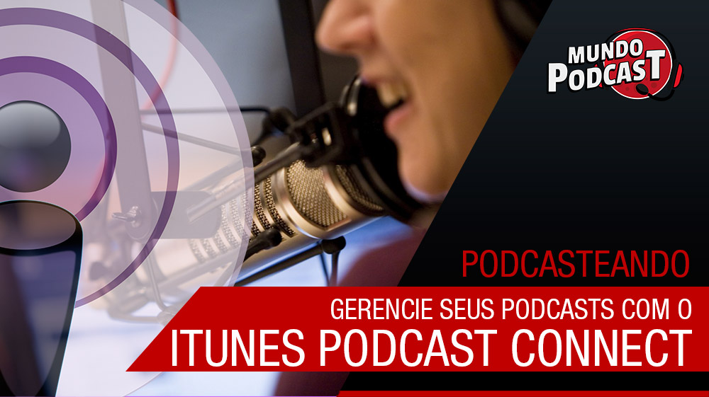 Podcast Connect: Gerencie seus podcasts na iTunes