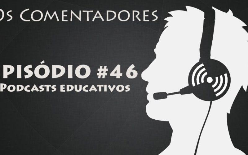 Os Comentadores #46 - Podcasts Educativos
