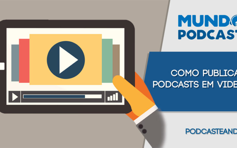 Como publicar podcasts em vídeo