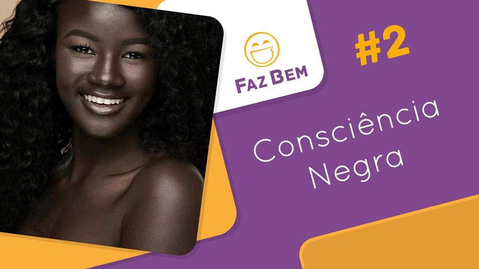 Faz Bem #2 - Consciência Negra