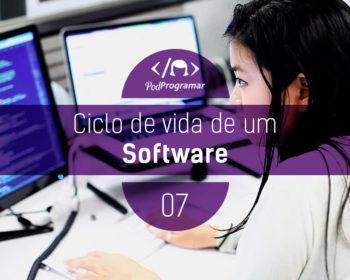 PodProgramar #7 - Ciclo de Vida do Software