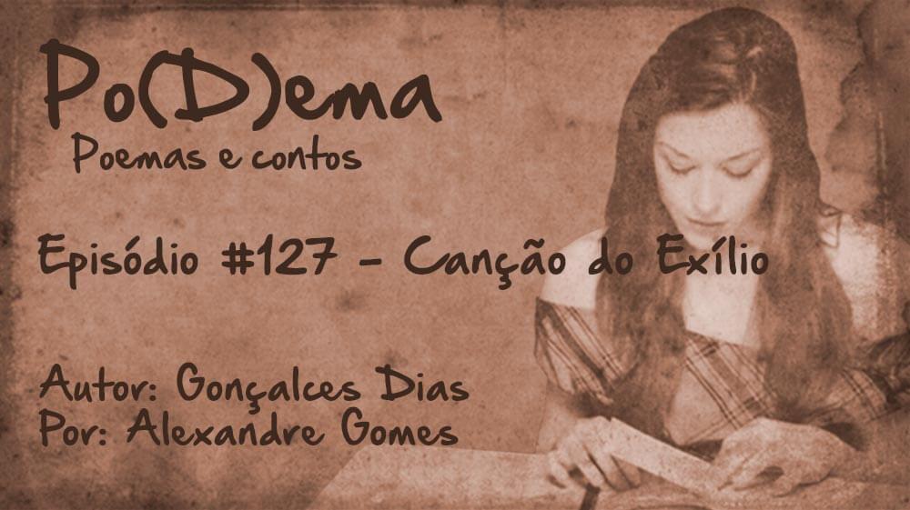 Po(D)ema #127 - Canção do Exílio