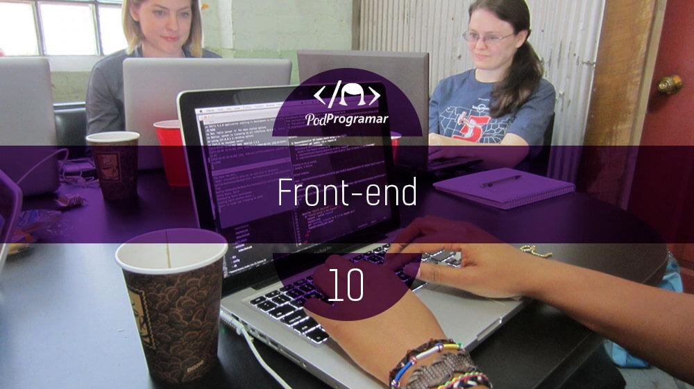 PodProgramar #10 - Front-End