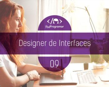 PodProgramar #9 - Designer de Interfaces