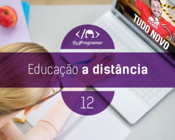 PodProgramar #12 - Educação a distncia