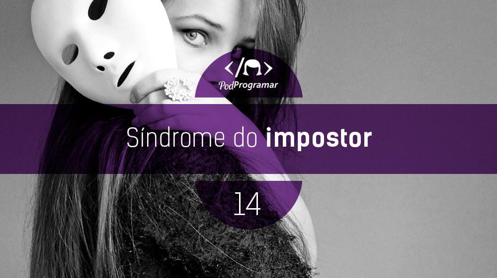 PodProgramar #14 - Síndrome do impostor