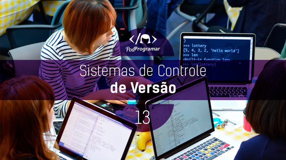PodProgramar #13 - Sistemas de Controle de Versão