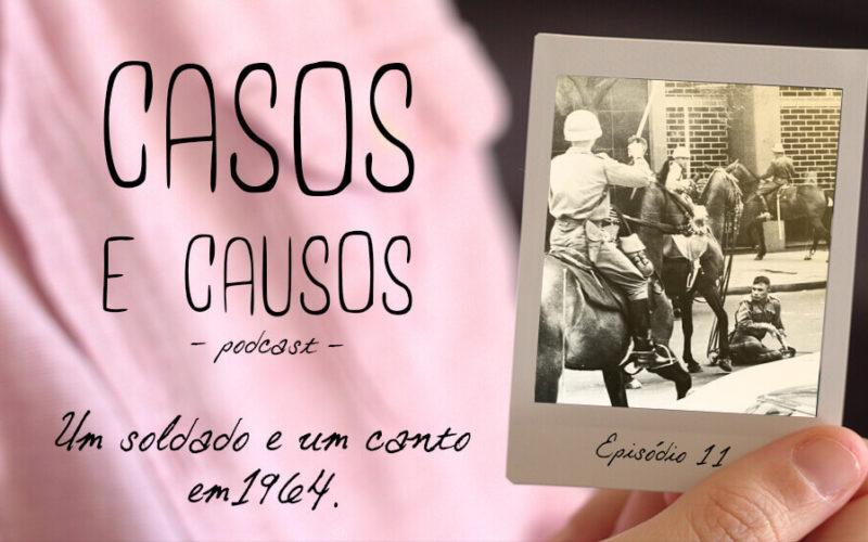 Casos e Causos #11 - Um soldado e um canto em 1964